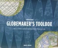 A Renaissance Globemaker\'s Toolbox:  Johannes Schoner and the Revolution  of Modern Science, 1475-1550