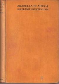 Arabella in Africa by Swettenham, Sir Frank - 1925