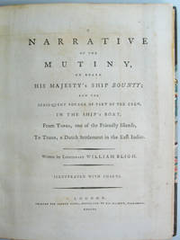 A Narrative of the Mutiny, on Board His Majesty's Ship Bounty; and the Subsequent Voyage of...