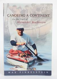 image of Canoeing a Continent: On the Trail of Alexander Mackenzie