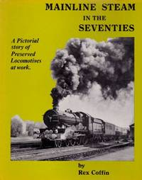 Mainline Steam in the Seventies by  Rex Coffin - Hardcover - from Chisholm Trail Bookstore (SKU: 15195)