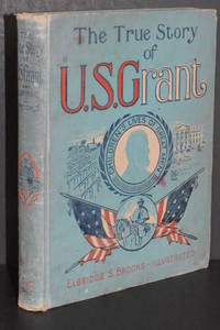 image of The True Story of U.S. Grant; The American Soldier Told for Boys and Girls