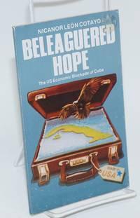 Beleaguered Hope: the US economic blockade of Cuba by  Nicanor León Cotayo - Paperback - First Edition - 1991 - from Bolerium Books Inc., ABAA/ILAB (SKU: 110673)