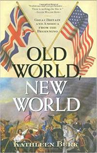 Old World, New World Great Britain and America from the Beginning