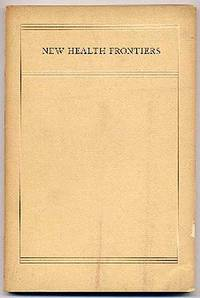 New Health Frontiers: Proceedings of the Fifteenth Annual Conference of the Milbank Memorial Fund Held on April 29 and 30, 1937, At The New York Academy of Medicine