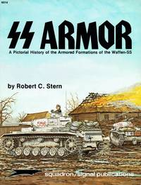 image of SS ARMOR : A PICTORIAL HISTORY OF THE ARMORED FORMATIONS OF THE WAFFEN-SS