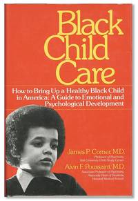 Black Child Care: How to Bring Up A Healthy Black Child in America. A Guide to Emotional and Psychological Development
