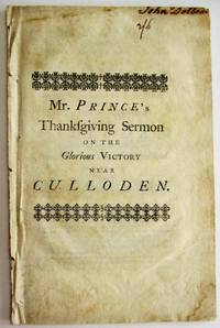 A SERMON DELIVERED AT THE SOUTH CHURCH IN BOSTON, N. E. AUGUST 14.  1746. BEING THE DAY OF GENERAL THANKSGIVING FOR THE GREAT DELIVERANCE OF THE BRITISH NATIONS BY THE GLORIOUS AND HAPPY VICTORY NEAR CULLODEN.  OBTAINED BY HIS ROYAL HIGHNESS PRINCE WILLIAM DUKE OF CUMBERLAND APRIL 16. LAST. WHEREIN THE GREATNESS OF THE PUBLICK DANGER AND DELIVERANCE IS IN PART SET FORTH, TO EXCITE THEIR MOST GRATEFUL PRAISES TO THE GOD OF THEIR SALVATION
