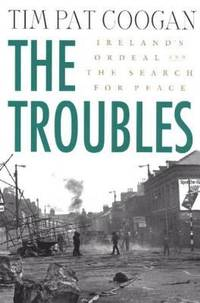The Troubles : Ireland's Ordeal and the Search for Peace