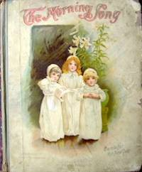 Morning Song (The), Merry Stories for Girls and Boys by favorite authors. Profusely illustrated in color and half tone.