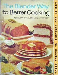 The Blender Way To Better Cooking (For Every Day - Every Meal - Everybody) by  Betty (Editor) Sullivan - Paperback - Seventh Printing - 1969 - from KEENER BOOKS (Member IOBA) and Biblio.com