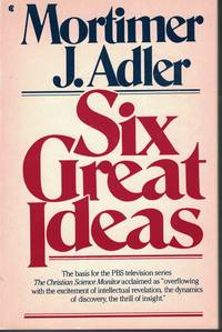 image of Six Great Ideas Truth Goodness Beauty Ideas We Juge by - Liberty Equality  Justice Ideas We Act On