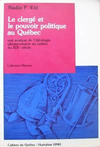 image of Le clergé et le pouvoir politique au Québec: Une analyse de l'idéologie ultramontaine au milieu du XIXe siècle (Collection Histoire) (French Edition)