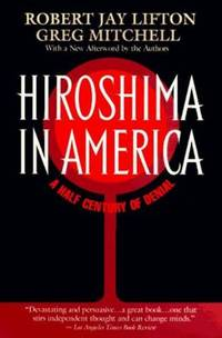 Hiroshima in America : A Half Century of Denial