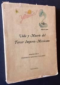 Vida y Muerte del Tercer Imperio Mexicano: Autoglorificacion de Federico Sanchez Fogarty