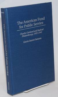 The American Fund for Public Service, Charles Garland and radical philanthropy, 1922-1941