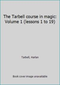 image of The Tarbell course in magic: Volume 1 (lessons 1 to 19)