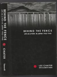 Behind the Fence: Life as a POW in Japan, 1942-1945:  The Diaries of Les Chater  -(SIGNED)- -(diaries were submitted as evidence in the Tokyo War Crimes Trials in 1947)-