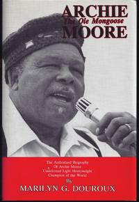 Archie Moore: The Ole Mongoose The Authorized Biography Of Archie Moore, Undefeated Light...