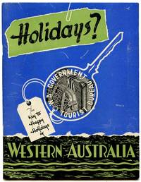 The Western Australian Holiday Guide of the Principal Towns and Holiday Resorts