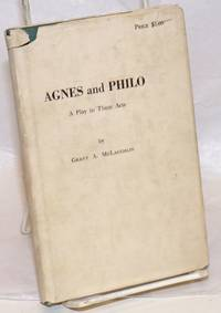 Agnes and Philo; a play in three acts