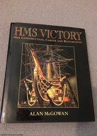 HMS Victory: Her Construction, Career and Restoration by  Alan McGowan - First Edition - 2003 - from 84 Charing Cross Road Books and Biblio.com