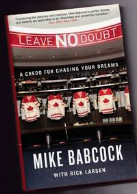 Leave No Doubt:  A Credo for Chasing Your Dreams   -(re NHL, Hockey, Olympics, Canada, Stanley...