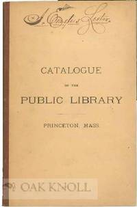 CATALOGUE OF THE PRINCETON PUBLIC LIBRARY IN THE GOODNOW MEMORIAL BUILDING, PRINCETON, MASS