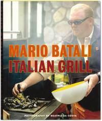 Mario Batali: Italian Grill. by  Mario. and Judy Sutton. Photography by Beatriz da Costa BATALI - Signed First Edition - 2008. - from Orpheus Books and Biblio.com