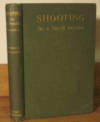 Shooting on a Small Income, How to Shoot and the Management of Small Shootings