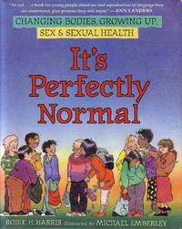 It's Perfectly Normal - A Book About Changing Bodies, Growing Up, Sex, and Sexual Health