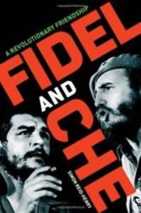 Fidel and Che: A Revolutionary Friendship by Simon Reid-Henry - 2009-05-04