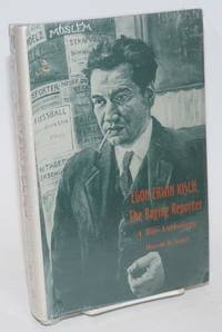 Egon Erwin Kisch, the Raging Reporter; A Bio-Anthology