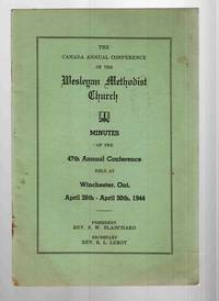 The Canada Annual Conference of the Wesleyan Methodist Church Minutes of  the 47th Annual Conference Held At Winchester, Ontario April 26th - April  30th, 1944