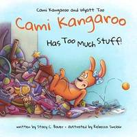 Cami Kangaroo Has Too Much Stuff: an empowering children's book about responsibility (Cami...