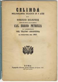 Celinda [Libretto] Celinda melodramma tragico in 3 atti di Domenico Bolognese posto in musical dal Maestro Cav. Errico Petrella da rappresentarsi nel Teatro Argentina la primavera del 1865