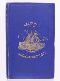 """Castaway on the Auckland Isles A Narrative of the Wreck of the """"Grafton"""" and of the Escape of the Crew After Twenty Months' Suffering — from the Private Journals of Captain Thomas Musgrave"""