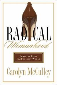 Radical Womanhood : Feminine Faith in a Feminist World
