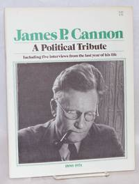 image of James P. Cannon, a political tribute.  Including five interviews from the last year of his life. 1890-1974. [cover title]