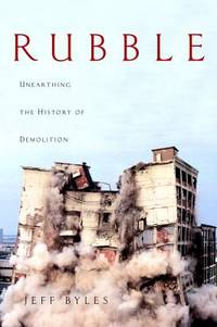 image of Rubble : Unearthing the History of Demolition