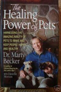 THE HEALING POWER OF PETS Harnessing the Amazing Ability of Pets to Make  and Keep People Happy and Healthy