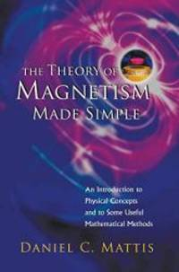 The Theory of Magnetism Made Simple:An Introduction To Physical Concepts And To Some Useful Mathematical Methods by Daniel c. Mattis - Hardcover - 2006-06-02 - from Books Express and Biblio.com