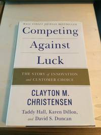 image of Competing Against Luck: The Story of Innovation and Customer Choice