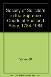 Society of Solicitors in the Supreme Courts of Scotland Story, 1784-1984