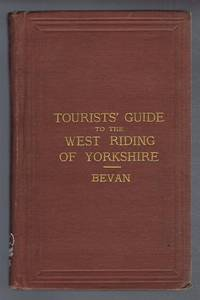 Tourist's Guide to the West Riding of Yorkshire, containing Full Information Concerning All Its Principal Places of Resort and Interest