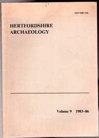 Hertfordshire Archaeology : The Transactions of the St Albans and Hertfordshire Architectural and Archaeological Society and East Hertfordshire Archaeological Society  : Volume 9 - 1983-86