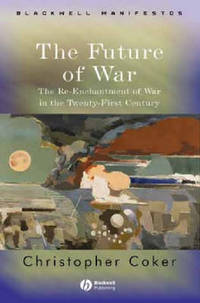 The Future of War: The Re-Enchantment of War in the Twenty-First Century by Christopher Coker - Paperback - from The Saint Bookstore (SKU: A9781405120432)