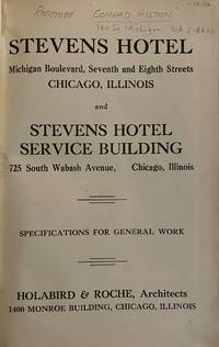 image of Stevens Hotel - Michigan Boulevard, Seventh and Eighth Streets, Chicago, Illinois and Stevens Hotel Service Building, 725 South Wabash Avenue, Chicago, Illinois. I. Specifications for General Work. II. Specifications for Mechanical Work