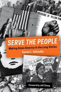 Serve the People : Making Asian America in the Sixties