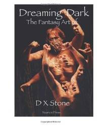 Dreaming Dark: The Fantasy Art of D X Stone: The Fantasy Art of D X Stone